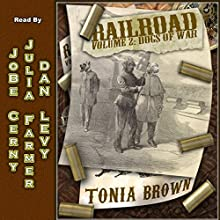 Railroad!: Volume Two: Dogs of War (       UNABRIDGED) by Tonia Brown Narrated by JoBe Cerny, Julia Farmer, Dan Levy
