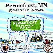 Permafrost, MN: The Great Northern Audio Theatre  by Brian Price, Jerry Stearns Narrated by Irene Ruderman, Donna Alexander,  full cast, Don Cosgrove, Rebecca Fay, David Hennessey