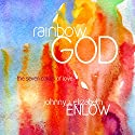 Rainbow God: The Seven Colors of Love Audiobook by Johnny Enlow, Elizabeth Enlow Narrated by Johnny Enlow, Elizabeth Enlow