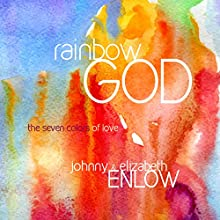 Rainbow God: The Seven Colors of Love (       UNABRIDGED) by Johnny Enlow, Elizabeth Enlow Narrated by Johnny Enlow, Elizabeth Enlow