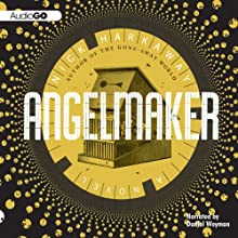 Angelmaker (       UNABRIDGED) by Nick Harkaway Narrated by Daniel Weyman