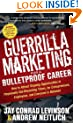 Guerrilla Marketing for a Bulletproof Career: How to Attract Ongoing Opportunities in Perpetually Gut Wrenching Times, for Entrepreneurs, Employees, and Everyone in Between (Guerilla Marketing Press)