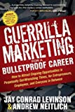 img - for Guerrilla Marketing for a Bulletproof Career: How to Attract Ongoing Opportunities in Perpetually Gut Wrenching Times, for Entrepreneurs, Employees, and Everyone in Between (Guerilla Marketing Press) book / textbook / text book