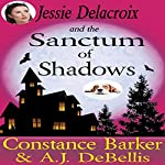 Jessie Delacroix and the Sanctum of Shadows: Whispering Pines Mystery Series, Book 2 | Constance Barker,A.J. DeBellis
