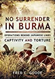 img - for No Surrender in Burma: Operations Behind Japanese Lines, Captivity and Torture book / textbook / text book