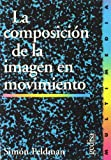 img - for Composicion de La Imagen En Movimiento (Spanish Edition) book / textbook / text book