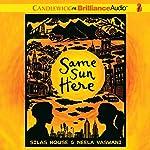 Same Sun Here | Silas House,Neela Vaswani