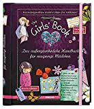 The Girls' Book: Das außergewöhnliche Handbuch für neugierige Mädchen