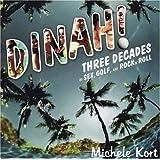 Dinah!: Three Decades of Sex, Golf, & Rock 'n' Roll