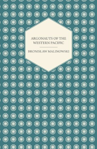a summary of bronislaw malinowskis argonauts of the western pacific Argonauts of the western pacific: an account of native enterprise and adventure in the archipelagoes of melanesian new guinea by bronislaw malinowski i've been taking some time this summer for pleasure reading, getting to some of the classic ethnographies and case studies that have influenced contemporary qualitative research.