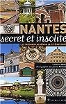 Nantes secret et insolite : Les trésors cachés de la cité des ducs par Olart