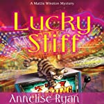 Lucky Stiff: A Mattie Winston Mystery (       UNABRIDGED) by Annelise Ryan Narrated by Jorjeana Marie