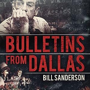 Bulletins from Dallas: Reporting the JFK Assassination Hörbuch von Bill Sanderson Gesprochen von: James Foster