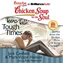 Chicken Soup for the Soul: Teens Talk Tough Times - Stories about the Hardest Parts of Being a Teenager Hörbuch von Jack Canfield, Mark Victor Hansen, Amy Newmark (editor) Gesprochen von: Nick Podehl, Kate Rudd