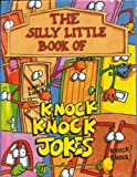 The Silly Little Book Of Knock-Knock Jokes