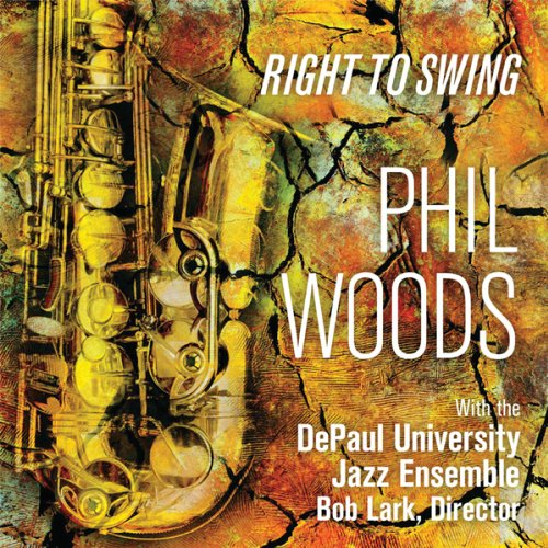 Right to Swing by Phil Woods and Depaul Univ Jazz Ensemble