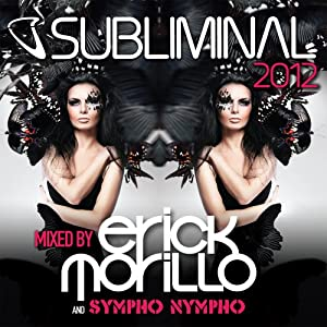 Subliminal 2012 - Mixed by Erick Morillo & SYMPHO NYMPHO