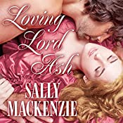 Loving Lord Ash: Duchess of Love, Book 3 | [Sally MacKenzie]