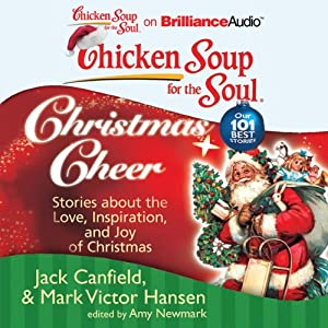 Chicken Soup for the Soul: Christmas Cheer - 101 Stories about the Love, Inspiration, and Joy of Christmas | [Jack Canfield, Mark Victor Hansen, Amy Newmark]