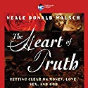 The Heart of Truth  by Neale Donald Walsch Narrated by Neale Walsch