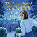 The Haunting of Gad's Hall Audiobook by Norah Lofts Narrated by Patience Tomlinson