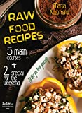 Raw Food Recipes. 5 Main Courses + 2 Special for the Weekend (Eat Like You Love Yourself Book 1)