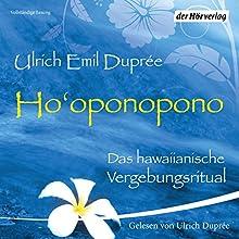 Ho'oponopono: Das hawaiianische Vergebungsritual Hörbuch von Ulrich Emil Duprée Gesprochen von: Ulrich Emil Duprée