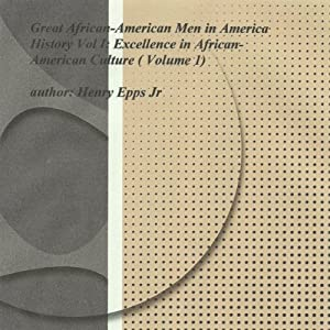 Great African-American Men in America's History Vol I: Reconizing Excellence in the Afro-American Culture | [Henry Harrison Epps]