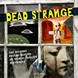 Dead Strange: The Bizarre Truths Behind 50 World-Famous Mysteries