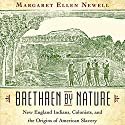 Brethren by Nature: New England Indians, Colonists, and the Origins of American Slavery Audiobook by Margaret Ellen Newell Narrated by Aaron Killian
