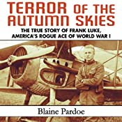 Terror of the Autumn Skies: The True Story of Frank Luke, America's Rogue Ace of World War I | [Blaine Pardoe]
