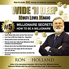 Millionaire Secrets - How to Be a Millionaire: Wide 'N Deep - Multi Level Magic - Book 5 (       UNABRIDGED) by Ron G Holland Narrated by Guy Dagul