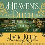 Heaven's Ditch: God, Gold, and Murder on the Erie Canal | Jack Kelly