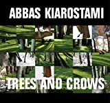 Abbas Kiarostami: Trees and Crows