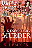Resorting to Murder (A Darcy Sweet Cozy Mystery Book 11)