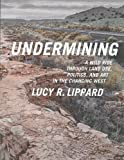 Undermining: Land and Art in the New West (1595586199) by Lippard, Lucy R.