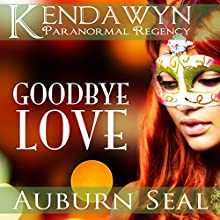 Goodbye Love: Kendawyn Paranormal Regency (       UNABRIDGED) by Auburn Seal Narrated by Caprisha Page