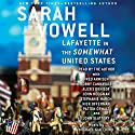 Lafayette in the Somewhat United States Hörbuch von Sarah Vowell Gesprochen von: Sarah Vowell, John Slattery, Nick Offerman, Fred Armisen, Bobby Cannavale, John Hodgman, Stephanie March, Alexis Denisof