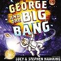 George and the Big Bang Hörbuch von Lucy Hawking, Stephen Hawking Gesprochen von: James Goode