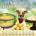 Lemon Pies and Little White Lies: Charmed Pie Shoppe Mystery Series #4 Audiobook by Ellery Adams Narrated by C. S. E Cooney