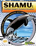 Shamu: The 1st Killer Whale in Captivity (Famous Firsts: Animals Making History (Graphic Planet))