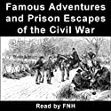Famous Adventures and Prison Escapes of the Civil War (       UNABRIDGED) by William Pitterger, A E Richards, Basil W Duke, Orlando B Wilcox, Thomas H Hines, Frank F Moran, W H Shelton Narrated by Felbrigg Napoleon Herriot