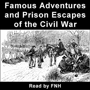 Famous Adventures and Prison Escapes of the Civil War Audiobook
