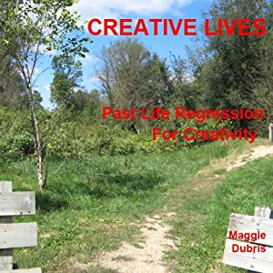 Creative Lives: Past Life Regression for Creativity | [Maggie Dubris]