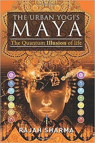 Urban Yogi's Maya: The Quantum Illusion Of Life