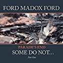 Parade's End - Part 1: Some Do Not ... Audiobook by Ford Madox Ford Narrated by John Telfer