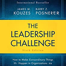 The Leadership Challenge Sixth Edition: How to Make Extraordinary Things Happen in Organizations | Livre audio Auteur(s) : James M. Kouzes, Barry Posner Narrateur(s) : Brian Holsopple