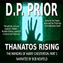 Thanatos Rising: The Memoirs of Harry Chesterton: Part I Audiobook by D. P. Prior Narrated by Bob Neufeld