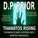 Thanatos Rising: The Memoirs of Harry Chesterton: Part I | D. P. Prior