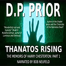 Thanatos Rising: The Memoirs of Harry Chesterton: Part I (       UNABRIDGED) by D. P. Prior Narrated by Bob Neufeld